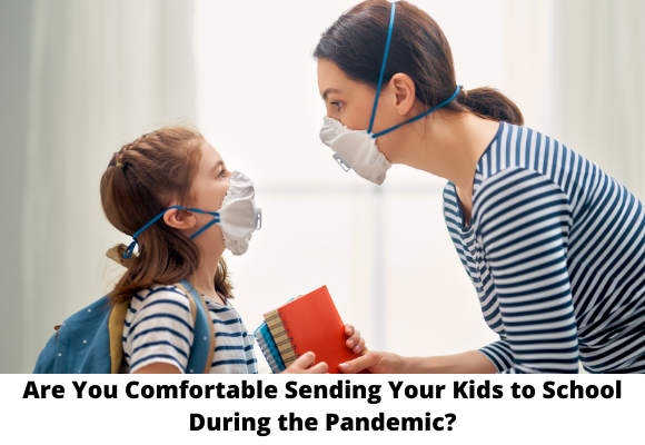 Are you comfortable with your kids going back to school during a pandemic?
